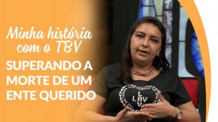 Minha história com o TBV - Superando morte de ente querido