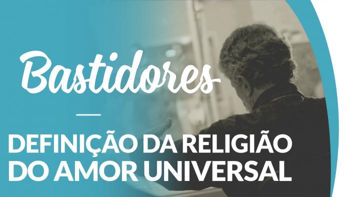 Bastidores - Definição da Religião do Amor Universal