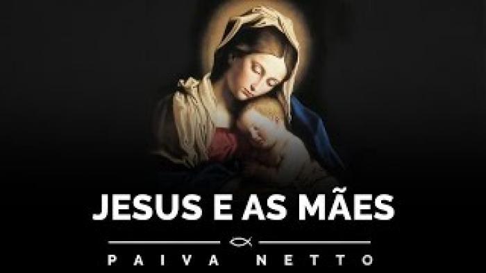 Prece Jesus e as Mães - orações de Paz