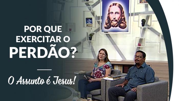"""Por que exercitar o perdão? - Programa """"O Assunto é Jesus!"""""""