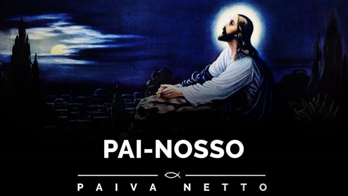 Prece do Pai-Nosso - Jesus - orações de Paz